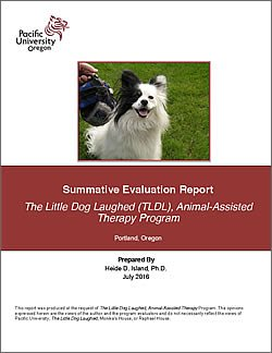 Summative Evaluation Report The Little Dog Laughed (TLDL) Animal-Assisted Therapy Program Portland, Oregon Prepared by Heide D. Island, Ph.D. Pacific University Oregon July 2016